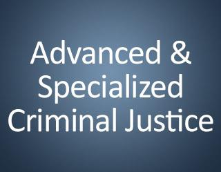 Advanced Criminal Justice